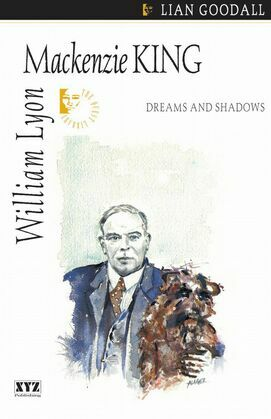 William Lyon Mackenzie King: Dreams and Shadows