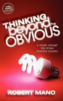 Thinking Beyond the Obvious: A Simple Concept that Drives Business Success
