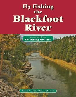 Fly Fishing the Blackfoot River: An Excerpt from Fly Fishing Montana