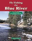 Fly Fishing the Blue River: An Excerpt from Fly Fishing Colorado