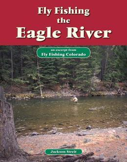 Fly Fishing the Eagle River: An Excerpt from Fly Fishing Colorado