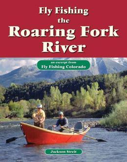 Fly Fishing the Roaring Fork River: An Excerpt from Fly Fishing Colorado