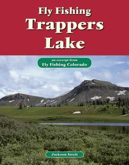 Fly Fishing Trappers Lake: An Excerpt from Fly Fishing Colorado