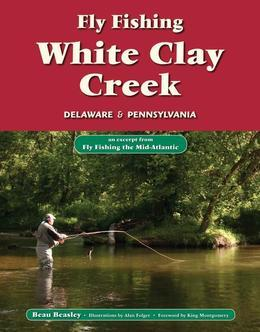 Fly Fishing White Clay Creek, Delaware & Pennsylvania: An Excerpt from Fly Fishing the Mid-Atlantic