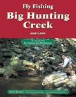Fly Fishing Big Hunting Creek, Maryland: An Excerpt from Fly Fishing the Mid-Atlantic