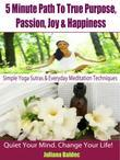 Simple Yoga Sutras & Yoga Workouts For Home - 4 In 1: 5 Minute Path: True Purpose, Passion, Joy & Happiness