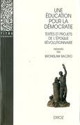 Une Education pour la démocratie : Textes et projets de l'époque révolutionnaire