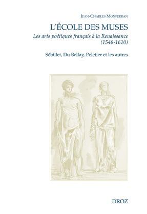 L'Ecole des Muses. Les arts poétiques français à la Renaissance (1548-1610). Sébillet, Du Bellay, Peletier et les autres.