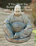 If You Meet the Buddha Tell Him a Joke, a Book of Weird Nonsense