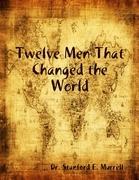 Twelve Men That Changed the World