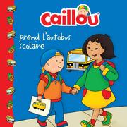 Caillou prend l'autobus scolaire