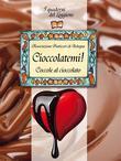 Cioccolatemi, coccole al cioccolato