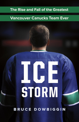 Ice Storm: The Rise and Fall of the Greatest Vancouver Canucks Team Ever