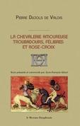 La chevalerie amoureuse - Troubadours, félibres et rose-croix