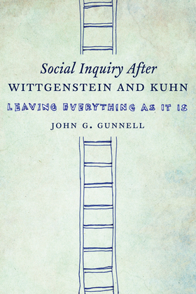 Social Inquiry After Wittgenstein and Kuhn: Leaving Everything as It Is