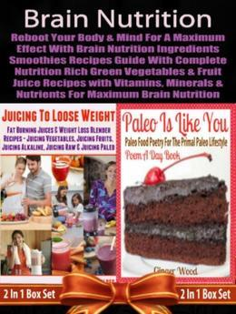 Brain Nutrition: Reboot your Body & Mind with Vitamins, Minerals & Nutrients: Juicing Recipes Guide With Nutrition Rich Green Vegetables and Fruits -