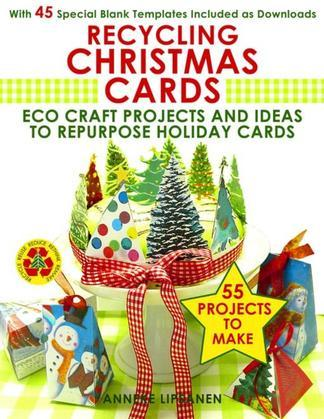 Recycling Christmas Cards: Eco Craft Projects and Ideas to Repurpose Holiday Cards- With 45 Special Blank Templates Included as Downloads