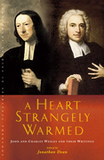 A Heart Strangely Warmed: John and Charles Wesley and their Writings
