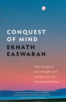 Conquest of Mind: Take Charge of Your Thoughts and Reshape Your Life Through Meditation