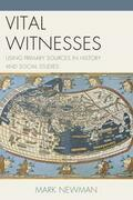 Vital Witnesses: Using Primary Sources in History and Social Studies
