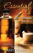 Essential Oils - The Ultimate Resource: A Beginner's Guide to the Use of Essential Oils