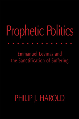 Prophetic Politics: Emmanuel Levinas and the Sanctification of Suffering