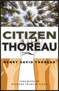 Citizen Thoreau: Walden, Civil Disobedience, Life Without Principle, Slavery in Massachusetts, A Plea for Captain John Brown