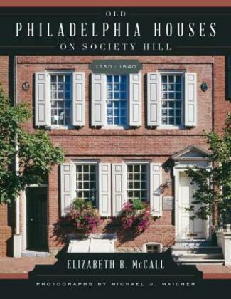 Old Philadelphia Houses on Society Hill, 1750-1840
