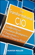 The Transformational CIO: Leadership and Innovation Strategies for It Executives in a Rapidly Changing World