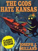 The Gods Hate Kansas: A Classic Science Fiction Novel