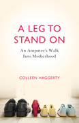 A Leg to Stand On: An Amputee's Walk into Motherhood