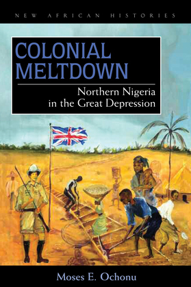 Colonial Meltdown: Northern Nigeria in the Great Depression