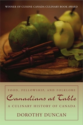 Canadians at Table: Food, Fellowship, and Folklore: A Culinary History of Canada