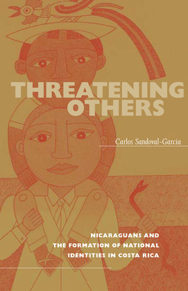 Threatening Others: Nicaraguans and the Formation of National Identities in Costa Rica