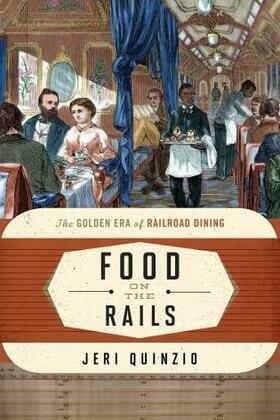 Food on the Rails: The Golden Era of Railroad Dining