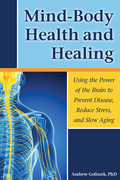 Mind-Body Health and Healing: Using the Power of the Brain to Prevent Disease, Reduce Stress, and Slow Aging