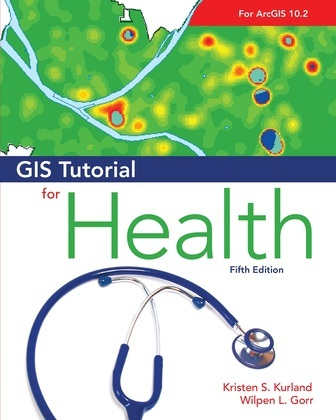 GIS Tutorial for Health, fifth edition: Fifth Edition