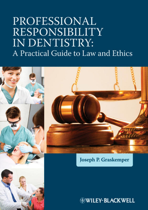 Professional Responsibility in Dentistry: A Practical Guide to Law and Ethics