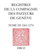 Registres de la Compagnie des pasteurs de Genève. T.III, 1565-1574