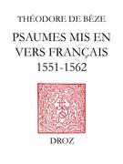 Psaumes mis en vers français (1551-1562) ; accompagnés de la version en prose de Loïs Bude