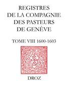 Registres de la Compagnie des pasteurs de Genève. T.VIII, 1600-1603