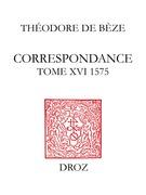 Correspondance. Tome XVI, 1575