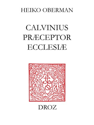 """""""Calvinus præceptor Ecclesiæ"""" : papers of the International Congress on Calvin Research, Princeton, August 20-24, 2002"""