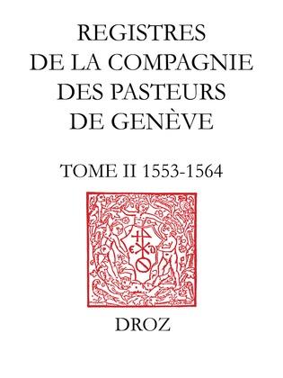 Registres de la Compagnie des pasteurs de Genève au temps de Calvin. T.II, 1553-1564 : Accusation et procès de Michel Servet