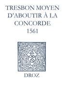Recueil des opuscules 1566. Tres bon moyen d'aboutir à la concorde (1561)