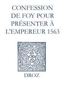 Recueil des opuscules 1566. Confession de foy pour présenter à l'Empereur (1563)