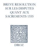 Recueil des opuscules 1566. Breve resolution sur les disputes quant aux sacrements (1555)