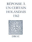 Recueil des opuscules 1566. Réponse à un certain Holandais (1562)