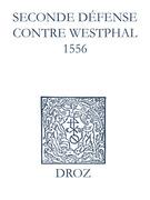 Recueil des opuscules 1566. Seconde défense contre Westphal (1556)
