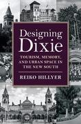 Designing Dixie: Tourism, Memory, and Urban Space in the New South